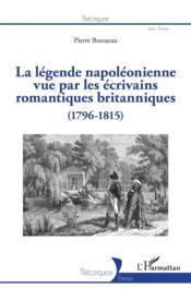 La légende napoléonienne vue par les écrivains romantiques britanniques (1796-1815) - Couverture - Format classique