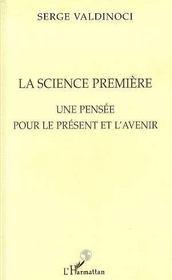 La Science Premiere : Une Pensee Pour Le Present Et L'Avenir - Intérieur - Format classique