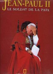 Jean-Paul Ii ; Le Soldat De La Paix - Couverture - Format classique