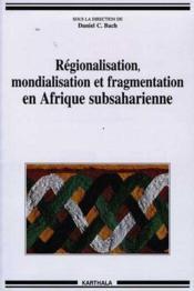 Regionalisation, Mondialisation Et Fragmentation En Afrique Subsaharienne - Couverture - Format classique