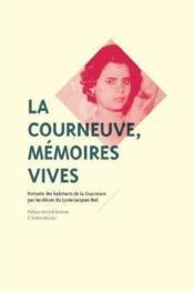 La Courneuve, mémoires vives ; portraits des habitants de la Courneuve par les élèves du lycée Jacques Brel - Couverture - Format classique
