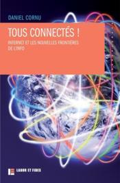 Tous connectés ! Internet et les nouvelles frontières de l'info - Couverture - Format classique