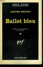 Ballet Bleu. ( The Bombshell ). Collection : Serie Noire N° 590 - Couverture - Format classique