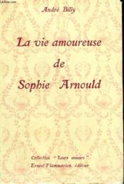 La Vie Amoureuse De Sophie Arnould. Collection : Leurs Amours. - Couverture - Format classique