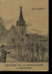 Histoire De La Revolution A Libourne 1789-1795 - Couverture - Format classique
