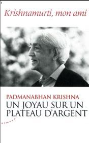 Un joyau sur un plateau d'argent ; Krishnamurti, mon ami - Couverture - Format classique