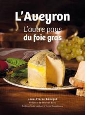L'aveyron l'autre pays du foie gras - Couverture - Format classique