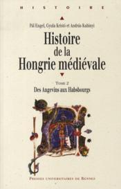 Histoire de la Hongrie médiévale t.2 ; des Angevins aux Habsbourgs - Couverture - Format classique