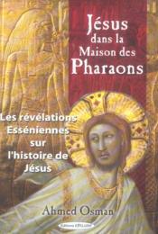 Jesus Dans La Maison Des Pharaons ; Les Revelations Esseniennes Sur L'Histoire De Jesus - Couverture - Format classique