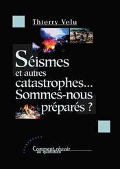 Seismes Et Autres Catastrophes... Sommes-Nous Prepares ? - Intérieur - Format classique