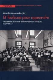 Et Toulouse pour apprendre ; sept siècles d'histoire de l'université de Toulouse 1229-1969 - Couverture - Format classique