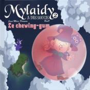 Mylaidy a des soucis T.2 ; le chewing-gum - Couverture - Format classique