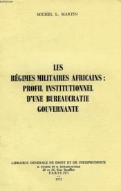 Les Regimes Militaires Africains: Profil Institutionnel D'Une Bureaucratie Gouvernante - Couverture - Format classique