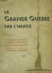 La Grande Guerre par l'Image. 2 août 1914 - 11 novembre 1918 - Couverture - Format classique