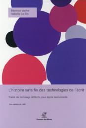 L'histoire sans fin des technologies de l'écrit ; traité de bricolage réfléchi pour épris de curiosité - Couverture - Format classique