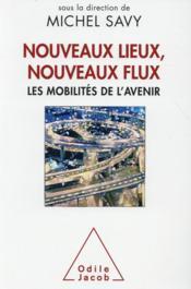 Nouveaux lieux, nouveaux fluxs, les mobilités de l'avenir - Couverture - Format classique