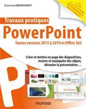 Travaux pratiques ; Powerpoint ; toutes versions 2013 à 2019 et Office 365 - Couverture - Format classique