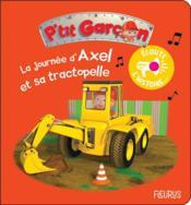 P'tit Garçon ; la journée d'Axel et sa tractopelle - Couverture - Format classique