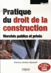 Pratique du droit de la construction ; marchés publics et privés - Couverture - Format classique