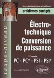 Electrotechnique Conversion De Puissance 2e Annee Pc-Pc*-Psi-Psi* Problemes Corriges - Couverture - Format classique
