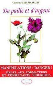De Paille Et D'Argent - Manipulations : Danger ! Halte Aux Formateurs Et Consultants