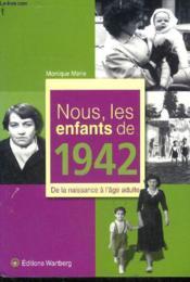 Nous, les enfants de 1942 ; de la naissance à l'âge adulte - Couverture - Format classique