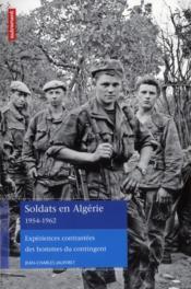 Soldats en Algérie 1954-1962 ; expériences contrastées des hommes du contingent - Couverture - Format classique