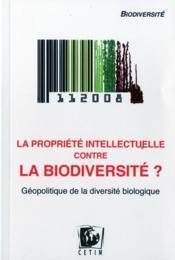 La propriete intellectuelle contre la biodiversitea - Couverture - Format classique