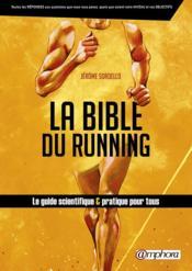 La bible du running ; le guide scientifique et pratique pour tous - Couverture - Format classique