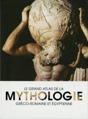 Le grand atlas de la mythologie gréco-romaine et égyptienne - Couverture - Format classique