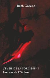 Tueuses de l'ombre t.1 ; l'éveil de la sorcière - Couverture - Format classique