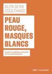 Peau rouge, masques blancs ; contre la politique coloniale de reconnaissance - Couverture - Format classique