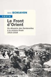 Le front d'Orient ; du désastre des Dardanelles à la victoire finale (1915-1918) - Couverture - Format classique