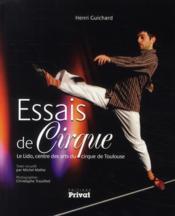 Essais de cirque ; le Lido, centre des arts du cirque de Toulouse - Couverture - Format classique