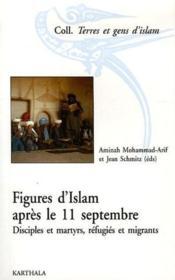 Figures d'Islam après le 11 septembre ; disciples et martyrs, réfugiés et migrants - Couverture - Format classique