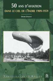 50 ans d'aviation dans le ciel de l'Indre 1909-1959 - Couverture - Format classique