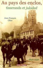 Au Pays Des Enclos ; Tisserands Et Juloded De 1830 A 1930 - Couverture - Format classique
