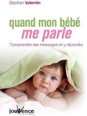 Quand mon bébé me parle ; comprendre mes messages et y répondre - Couverture - Format classique