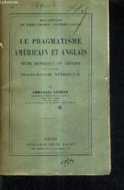Le Pragmatisme Americain Et Anglais Etude Historique Et Critique Suivie D'Une Bibliographie Methodique. - Couverture - Format classique