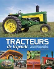 Tracteurs de légende ; découvrez les modèles mythiques en 650 photos - Couverture - Format classique