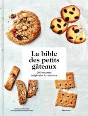 Le bible des petits gâteaux ; 200 recettes originales & créatives - Couverture - Format classique