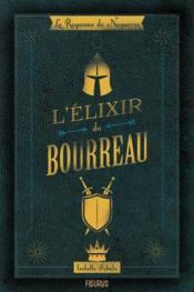 Le royaume de Naguerre ; l'elixir du bourreau - Couverture - Format classique