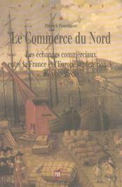 Le commerce du nord les echanges commerciaux entre la france et l'europe septentrionale au xviiie si - Intérieur - Format classique