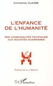 L'enfance de l'humanité ; des communautés pacifiques aux sociétés guerrières - Couverture - Format classique