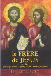 Le Frere De Jesus Et Les Enseignements Perdus Du Christianisme - Intérieur - Format classique