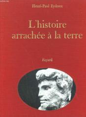 L'Histoire Arrachee A La Terre. Collection Resurrection Du Passe. - Couverture - Format classique
