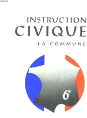 Instruction Civique Classe De 6° - La Commune - Couverture - Format classique