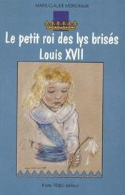 Le petit roi des lys brisés louis XVII - Couverture - Format classique