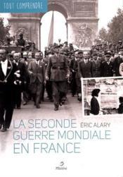 Tout Comprendre ; La Seconde Guerre Mondiale En France - Couverture - Format classique