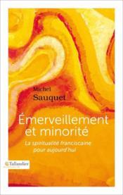 Emerveillement et minorité ; la spiritualité franciscaine pour aujourd'hui - Couverture - Format classique